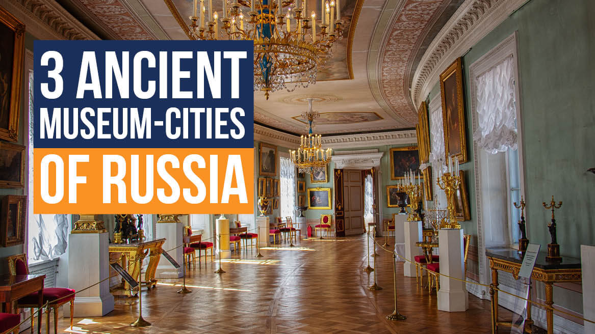 3 Ancient Museum-Cities of Russia