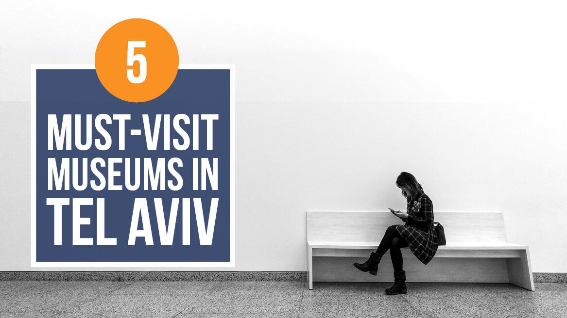 5 Must-Visit Museums in Tel Aviv