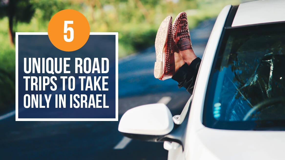 5 Unique Road Trips to Take Only in Israel (1)