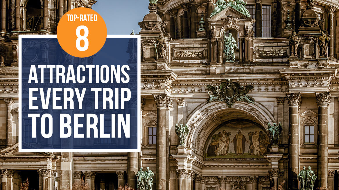 8 Top-Rated Attractions Every Trip to Berlin Should Include