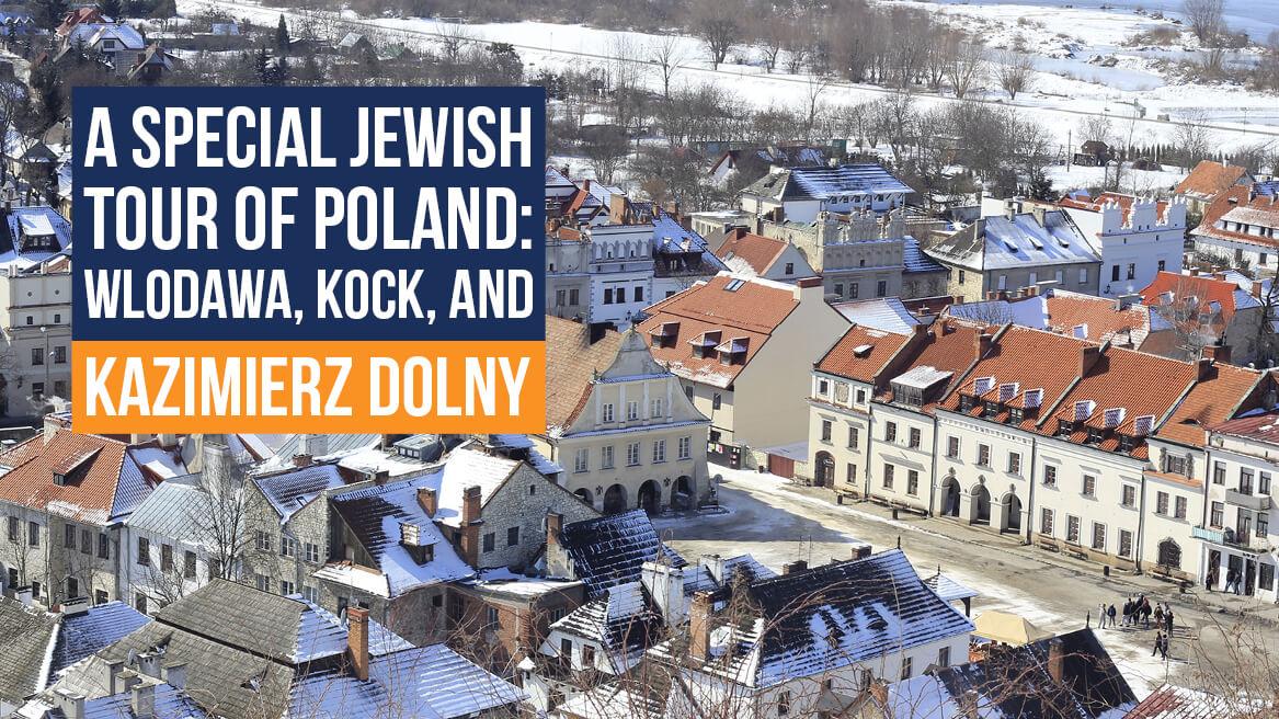 A Special Jewish Tour of Poland Wlodawa, Kock, and Kazimierz Dolny header