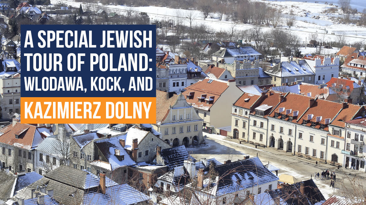A Special Jewish Tour of Poland Wlodawa, Kock, and Kazimierz Dolny header