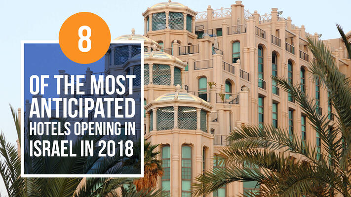 8 of the most anticipated hotels opening in Israel in 2018 header