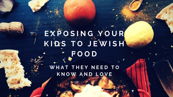 exposing your kids to jewish food