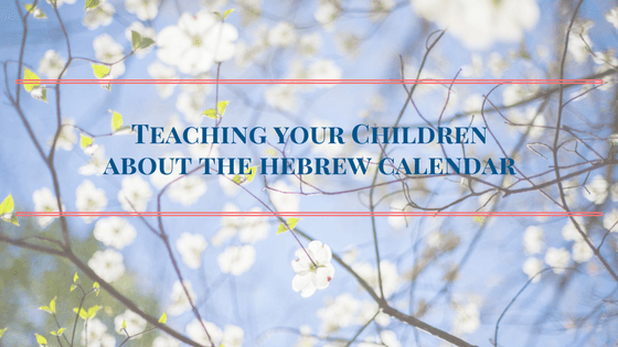 The best way to teach your children about the Hebrew Calendar header
