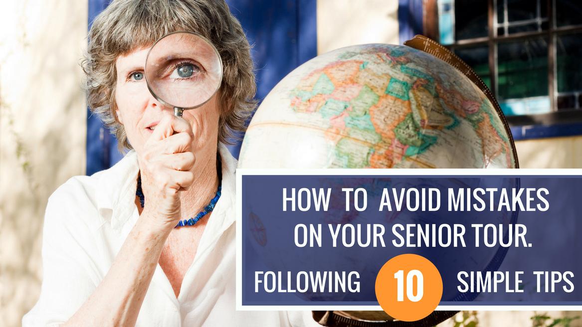 How to avoid mistakes on your senior tour