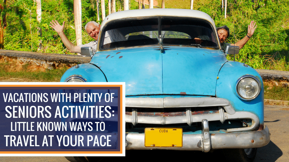 Vacations with Plenty of Seniors Activities: Little Known Ways to Travel at your Pace…header