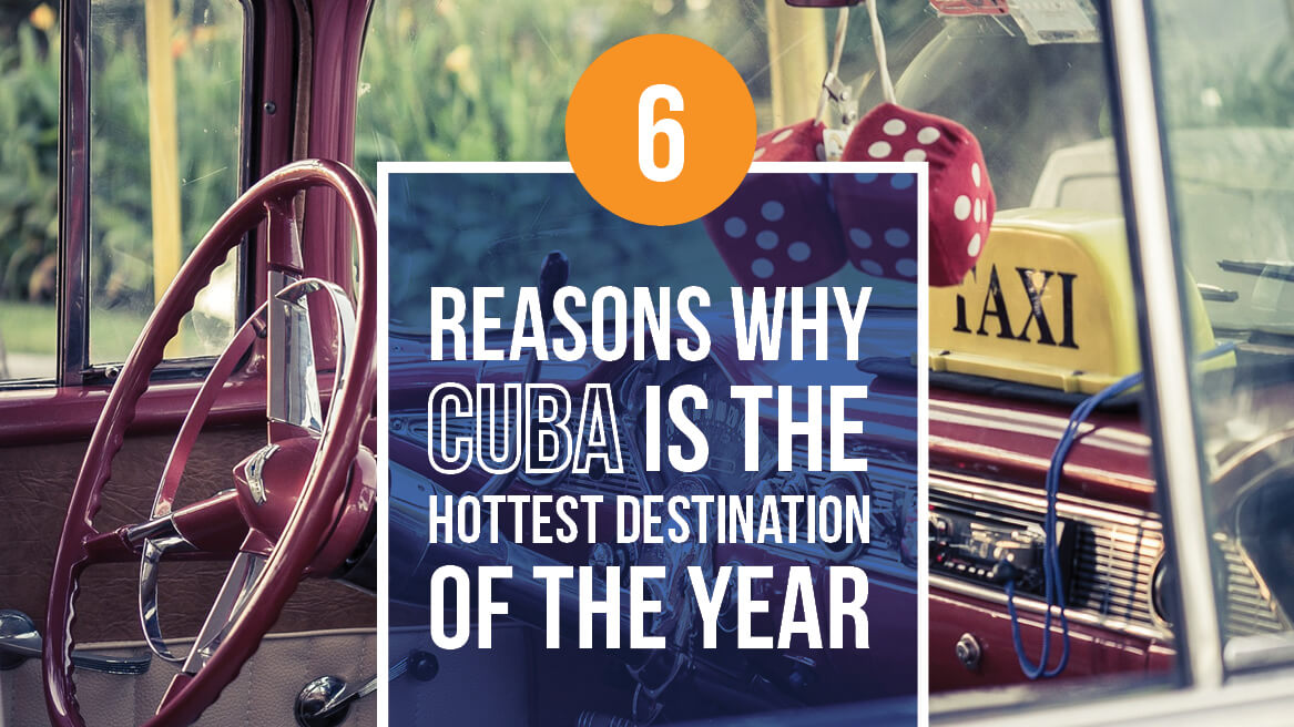6 Reasons why Cuba Is the hottest destination of the year header