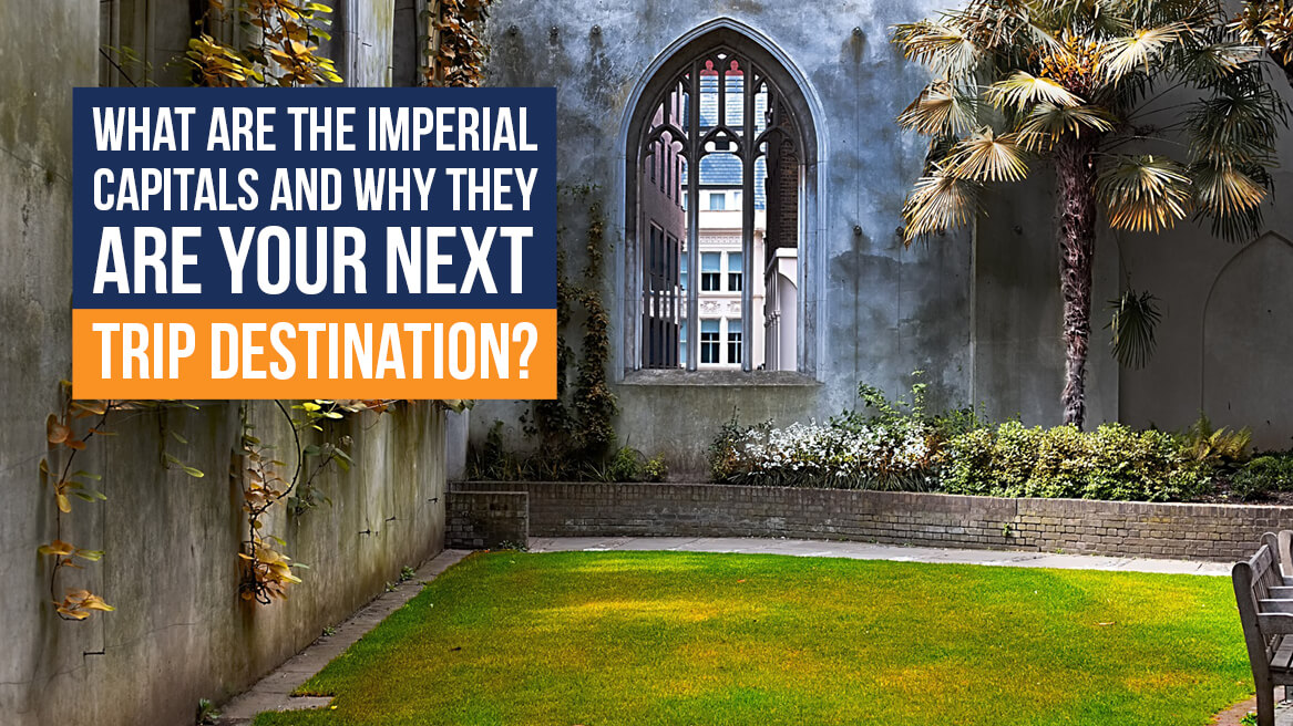 What are the Imperial Capitals and why they are your next trip destination header