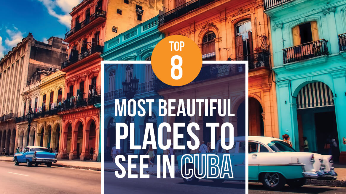 TOP 8 MOST BEAUTIFUL PLACES TO SEE IN CUBA