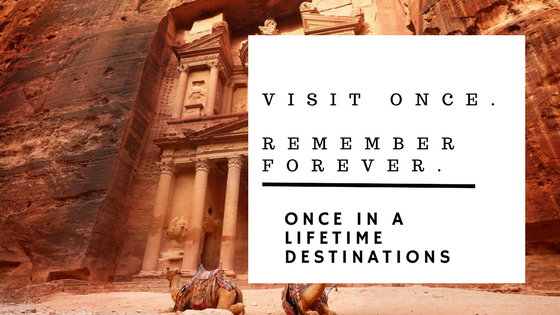 once in a lifetime travel destinations