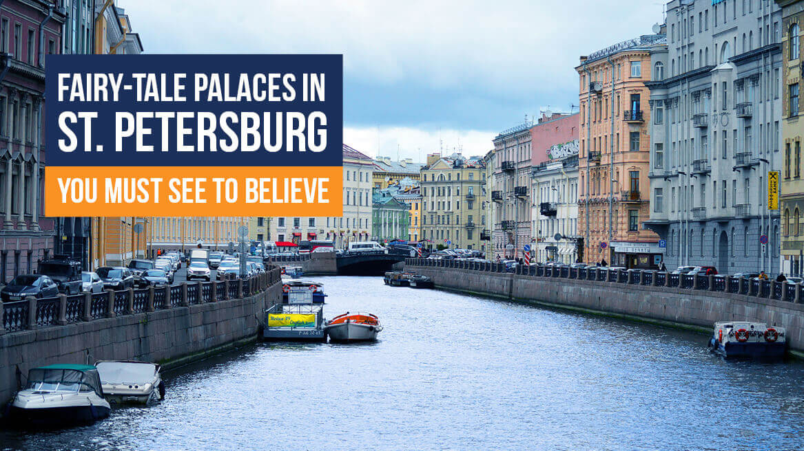 Fairy-tale Palaces in St. Petersburg You Must See to Believe
