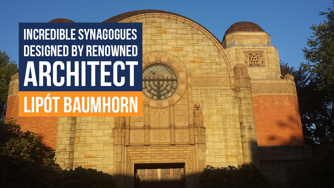 Incredible Synagogues Designed by Renowned Architect Lipot Baumhorn header