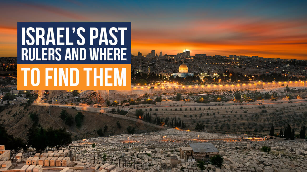 Israels Past Rulers and Where To Find Them