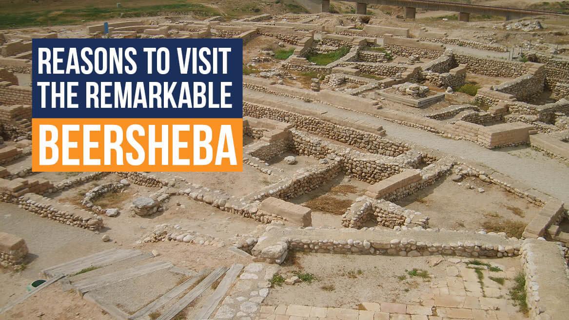 Reasons to Visit the Remarkable Beersheba