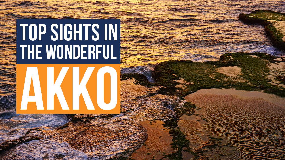 Top Sights in the Wonderful Akko
