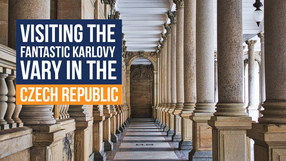 Visiting the Fantastic Karlovy Vary in the Czech Republic