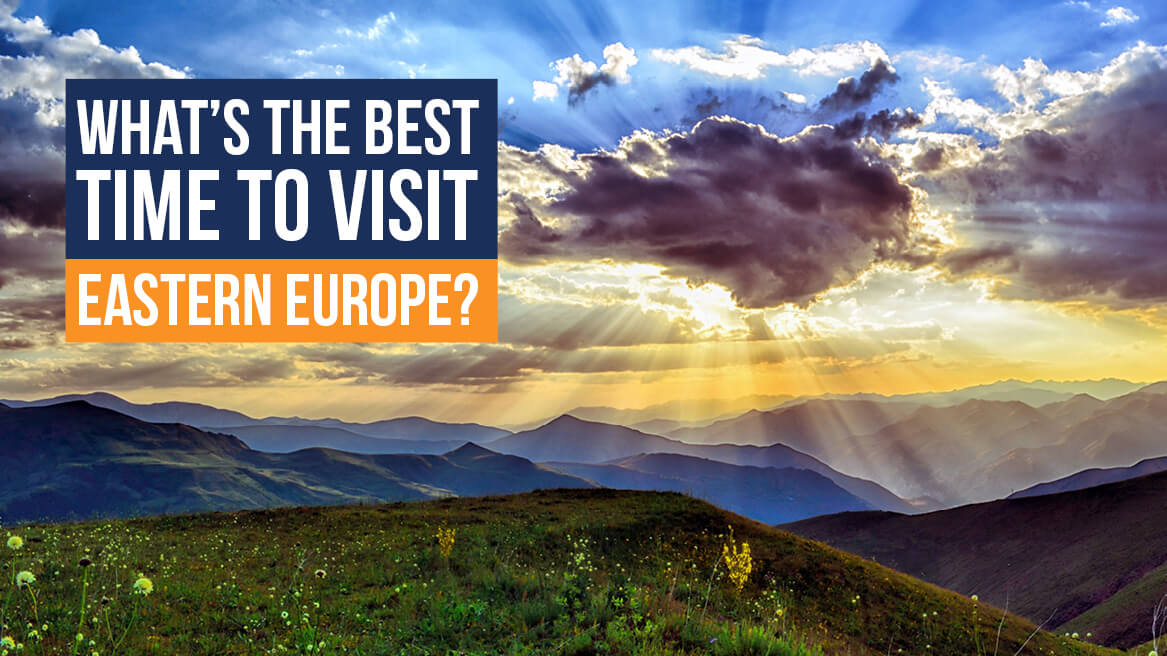 What's the Best Time to Visit Eastern Europe