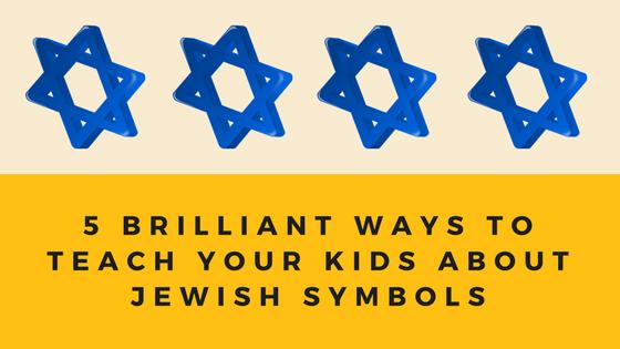 5 Brilliant Ways To Teach Your Children About Jewish Symbols