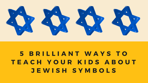 5 Brilliant Ways To Teach Your Children About Jewish Symbols